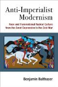 Anti-Imperialist Modernism: Race and Transnational Radical Culture from the Great Depression to the Cold War