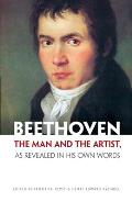 Beethoven The Man & the Artist as Revealed in His Own Words