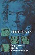 Beethoven Impressions by His Contemporaries