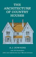 Architecture of Country Houses Including Designs for Cottages & Farm Houses & Villas with 321 Illustrations & a New Introduction by J Stewart Johnson Originally Published in 1850