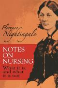 Notes on Nursing What It Is & What It Is Not