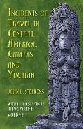 Incidents of Travel in Central America Chiapas & Yucatan Volume 1