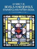 Bevels & Jewels Stained Glass Pattern Book 83 Designs for Workable Projects