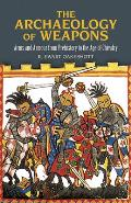 Archaeology of Weapons Arms & Armour from Prehistory to the Age of Chivalry