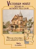 Victorian House Designs in Authentic Full Color: 75 Plates from the -Scientific American -- Architects and Builders Edition,- 1885-1894