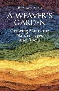 Weavers Garden Growing Plants for Natural Dyes & Fibers