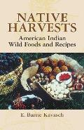 Native Harvests: American Indian Wild Foods and Recipes