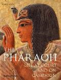 The pharaoh; life at court and on campaign