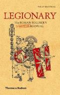Legionary The Roman Soldiers Unofficial Manual