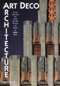 Art Deco Architecture: Design, Decoration, and Detail from the Twenties and Thirtiedesign, Decoration, and Detail from the Twenties and Thirt