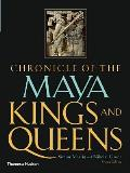Chronicle of the Maya Kings & Queens Deciphering the Dynasties of the Ancient Maya