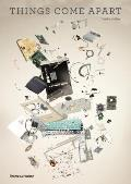 Things Come Apart A Teardown Manual for Modern Living