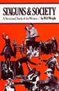 Sixguns & Society A Structural Study of the Western