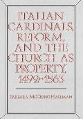 Italian Cardinals, Reform, and the Church as Property, 1492-1563