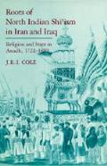 Roots Of North Indian Shiism In Iran & Iraq Religion & State in Awadh 1722 1859