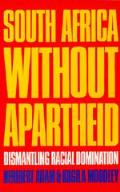 South Africa Without Apartheid Dismantling Racial Domination