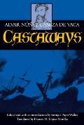 Castaways The Narrative Of Alvar Nunez Cabeza De Vaca