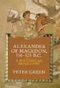 Alexander of Macedon 356 323 B C A Historical Biography