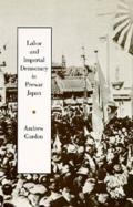 Labor & Imperial Democracy in Prewar Japan