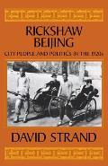 Rickshaw Beijing: City People & Politics in the 1920s
