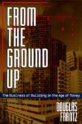 From the Ground Up: The Business of Building in the Age of Money