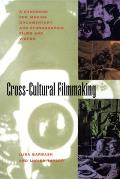 Cross Cultural Filmmaking A Handbook for Making Documentary & Ethnographic Films & Videos