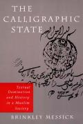 Calligraphic State Textual Domination & History in a Muslim Society