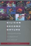 Silicon Second Nature: Culturing Artificial Life in a Digital World