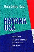 Havana USA Cuban Exiles & Cuban Americans in South Florida 1959 1994