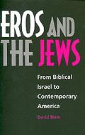 Eros & the Jews From Biblical Israel to Contemporary America