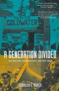 Generation Divided The New Left the New Right & the 1960s