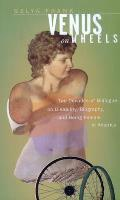 Venus on Wheels Two Decades of Dialogue on Disability Biography & Being Female in America