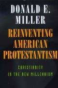 Reinventing American Protestantism: Christianity New Millenn