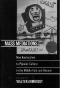 Mass Mediations New Approaches to Popular Culture in the Middle East & Beyond
