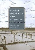 Beriberi White Rice & Vitamin B A Disease a Cause & a Cure