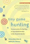 Tiny Game Hunting: Environmentally Healthy Ways to Trap and Kill the Pests in Your House and Garden