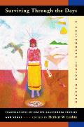 Surviving Through the Days: Translations of Native California Stories and Songs; A California Indian Reader