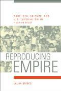 Reproducing Empire Race Sex Science & U S Imperialism in Puerto Rico