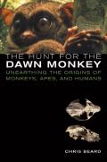 Hunt for the Dawn Monkey Unearthing the Origins of Monkeys Apes & Humans