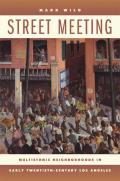 Street Meeting: Multiethnic Neighborhoods in Early Twentieth-Century Los Angeles