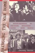 Bringing the War Home The Weather Underground the Red Army Faction & Revolutionary Violence in the Sixties & Seventies