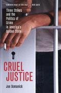 Cruel Justice Three Strikes & the Politics of Crime in Americas Golden State