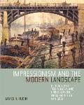 Impressionism and the Modern Landscape: Productivity, Technology, and Urbanization from Manet to Van Gogh