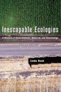 Inescapable Ecologies A History of Environment Disease & Knowledge