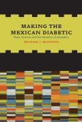 Making the Mexican Diabetic Race Science & the Genetics of Inequality Michael J Montoya
