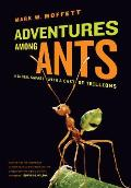 Adventures Among Ants A Global Safari With A Cast Of Trillions