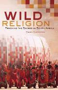 Wild Religion Tracking the Sacred in South Africa