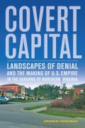 Covert Capital Landscapes Of Denial & The Making Of U S Empire In The Suburbs Of Northern Virginia