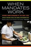When Mandates Work: Raising Labor Standards at the Local Level