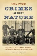 Crimes Against Nature Squatters Poachers Thieves & The Hidden History Of American Conservation